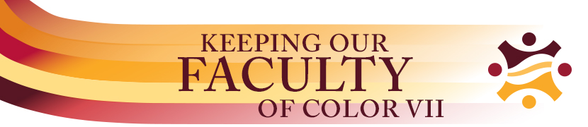 Call for Proposals: Keeping Our Faculty of Color Symposium VII